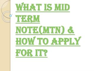 Definition of Mid Term Note(MTN) & How to Apply for it?