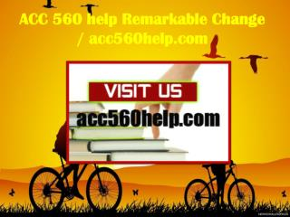 ACC 560 help Remarkable Change / acc560help.com