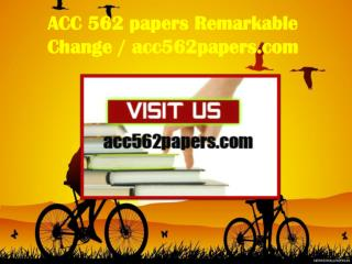 ACC 562 papers Remarkable Change / acc562papers.com