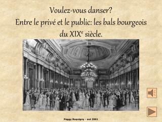 Voulez-vous danser Entre le priv  et le public: les bals bourgeois du XIXe si cle.