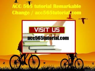 ACC 565 tutorial Remarkable Change / acc565tutorial.com