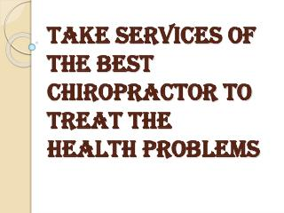 Choose Best Chiropractor to Treat the Health Problems
