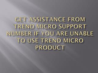 Get Assistance from Trend Micro Support Number if You Are Unable To Use Trend Micro Product