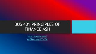 BUS 401 PRINCIPLES OF FINANCE ASH