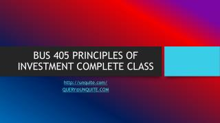 BUS 405 PRINCIPLES OF INVESTMENT COMPLETE CLASS