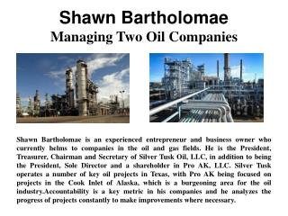 Shawn Bartholomae - Managing Two Oil Companies
