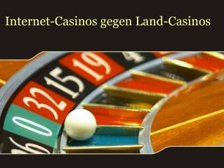 Internet-Casinos gegen Land-Casinos