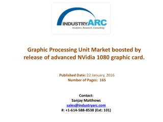 Graphic Processing Unit Market boosted by release of advanced Nvidia 1080 graphic card.