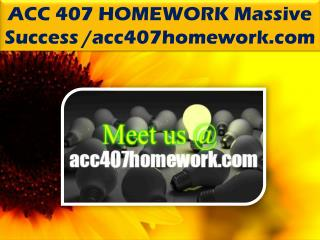 ACC 407 HOMEWORK Massive Success /acc407homework.com