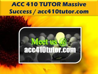 ACC 410 TUTOR Massive Success /acc410tutor.com