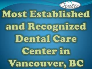 Most Established and Recognized Dental Care Center in Vancouver, BC