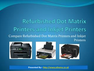 Compare Refurbished Dot Matrix Printers and Inkjet Printers
