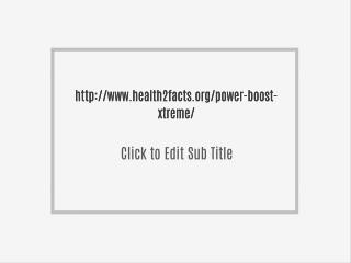 http://www.health2facts.org/power-boost-xtreme/