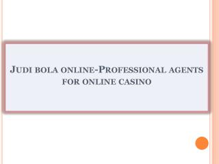Judi bola online-Professional agents for online casino