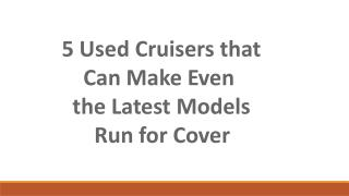 5 Used Cruisers that Can Make Even the Latest Models Run for Cover