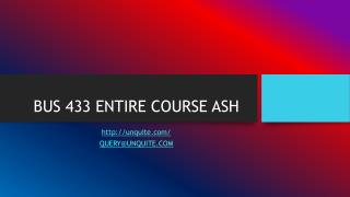 BUS 433 ENTIRE COURSE ASH