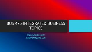 BUS 475 INTEGRATED BUSINESS TOPICS