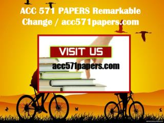 ACC 571 PAPERS Remarkable Change / acc571papers.com