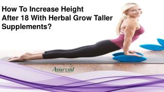 How To Increase Height After 18 With Herbal Grow Taller Supplements?