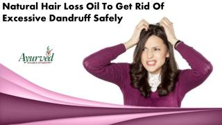 Natural Hair Loss Oil To Get Rid Of Excessive Dandruff Safely