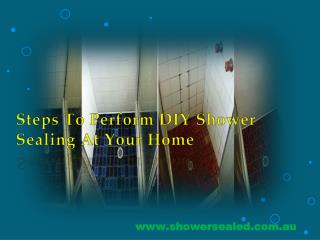 Steps To Perform DIY Shower Sealing At Your Home