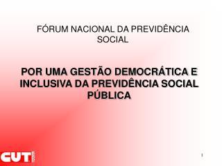 F RUM NACIONAL DA PREVID NCIA SOCIAL