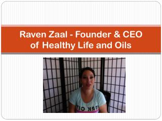 Raven Zaal - Founder of Healthy Life & Oils
