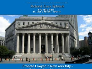 Probate Lawyer In New York City – Richard Cary Spivack