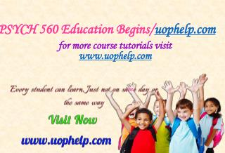 PSYCH 560 Education Begins/uophelp.com