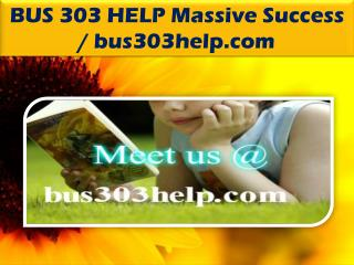 BUS 303 HELP Massive Success / bus303help.com
