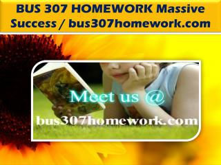 BUS 307 HOMEWORK Massive Success / bus307homework.com