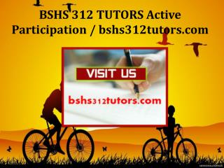 BSHS 312 TUTORS Active Participation / bshs312tutors.com