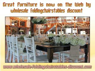 Great Furniture is now on the Web by wholesale foldingchairstables discount
