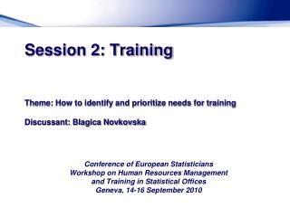 Session 2: Training   Theme: How to identify and prioritize needs for training  Discussant: Blagica Novkovska