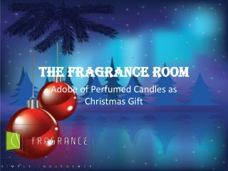 The Fragrance Room : Adobe of Perfumed Candles as Christmas Gift