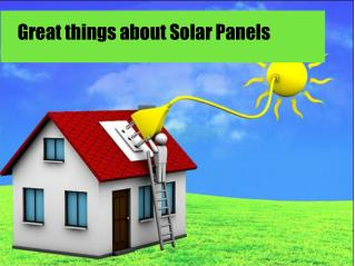 Great things about Solar Panels