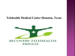 Telehealth Medical Center Houston, Texas