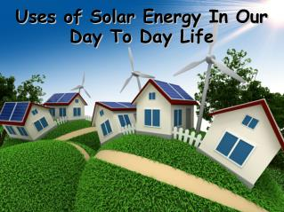 Uses of Solar Energy In Our Day To Day Life