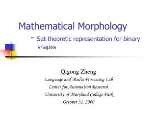 Mathematical Morphology      - Set-theoretic representation for binary           shapes