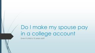 Is It Possible To Get My Spouse To Pay Into A College Account For Our Child