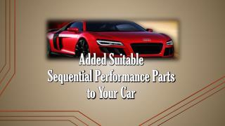 Added Suitable Sequential Performance Parts to Your Car