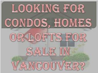 Looking for Condos, Homes or Lofts for Sale in Vancouver?