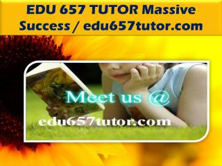 EDU 657 TUTOR Massive Success / edu657tutor.com