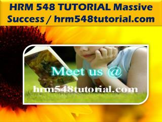 HRM 548 TUTORIAL Massive Success / hrm548tutorial.com