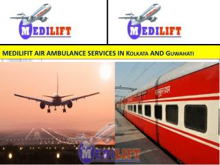 Medilift Air and Train Ambulance Services in Kolkata and Guwahati