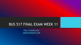 BUS 517 FINAL EXAM WEEK 11