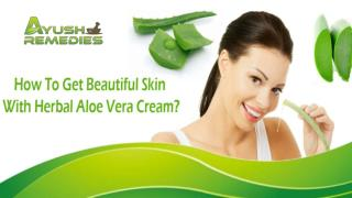 How To Get Beautiful Skin With Herbal Aloe Vera Cream?