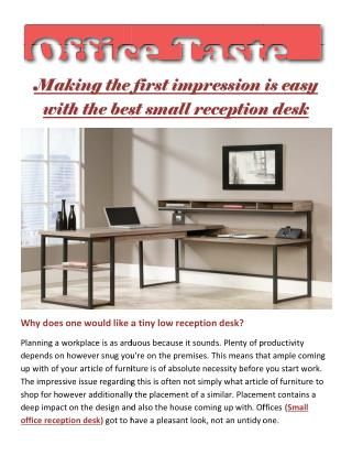 Making the first impression is easy with the best small reception desk
