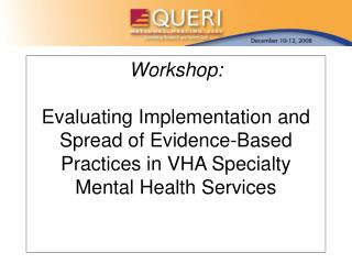 Workshop:  Evaluating Implementation and Spread of Evidence-Based Practices in VHA Specialty Mental Health Services