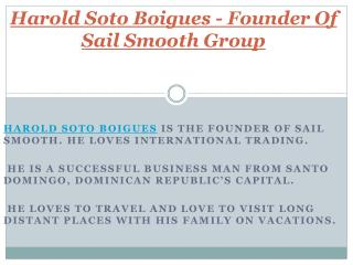 Founder Of Sail Smooth Group - Harold soto Boigues